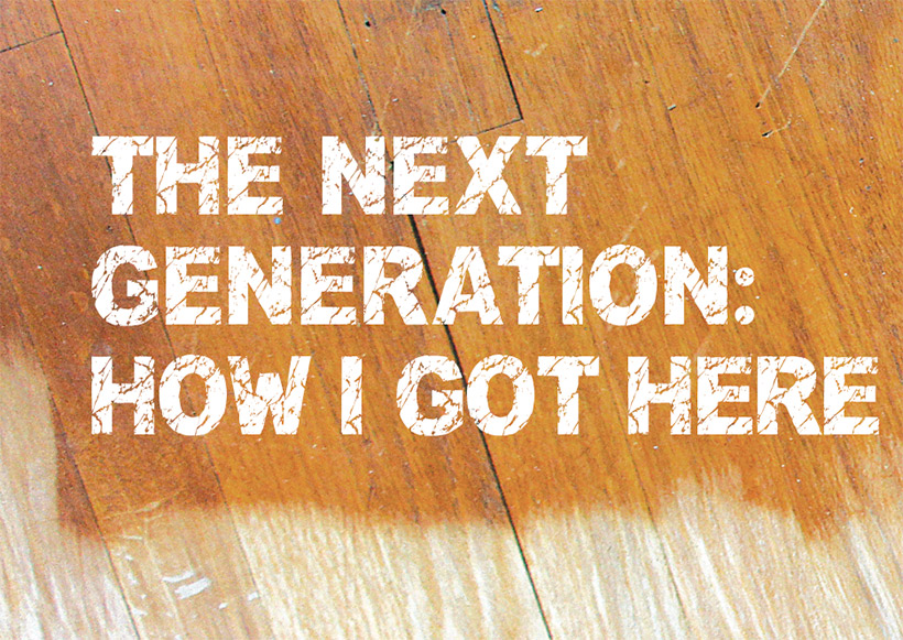 The Next Generation: How I Got Here - Wood Floor Business